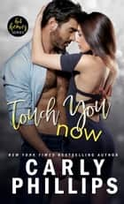 Touch You Now ebook by Carly Phillips