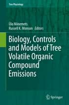 Biology, Controls and Models of Tree Volatile Organic Compound Emissions ebook by Ülo Niinemets,Russell K. Monson