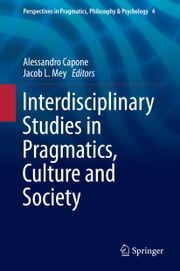 Interdisciplinary Studies in Pragmatics, Culture and Society ebook by Alessandro Capone,Jacob L. Mey