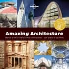 Spotter's Guide to Amazing Architecture, A ebook by Lonely Planet