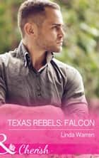 Texas Rebels: Falcon (Mills & Boon Cherish) (Texas Rebels, Book 2) ebook by Linda Warren