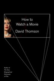 How to Watch a Movie ebook by David Thomson
