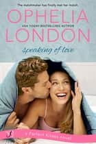 Speaking of Love - A Perfect Kisses Novel ebook by Ophelia London