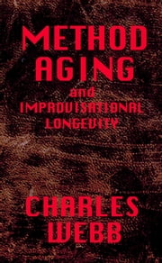 METHOD AGING and Improvisational Longevity ebook by Charles Webb