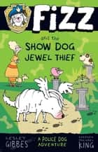 Fizz and the Show Dog Jewel Thief: Fizz 3 ebook by Lesley Gibbes, Stephen Michael King