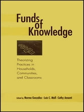 Funds of Knowledge - Theorizing Practices in Households, Communities, and Classrooms ebook by