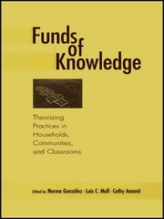 Funds of Knowledge - Theorizing Practices in Households, Communities, and Classrooms ebook by Norma Gonzalez,Luis C. Moll,Cathy Amanti