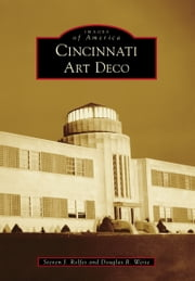 Cincinnati Art Deco ebook by Steven J. Rolfes,Douglas R. Weise