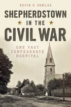 Shepherdstown in the Civil War ebook by Kevin R. Pawlak