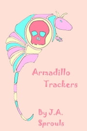 Armadillo Trackers ebook by J.A. Sprouls