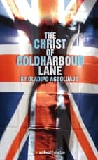 The Christ of Coldharbour Lane ebook by Oladipo  Agboluaje