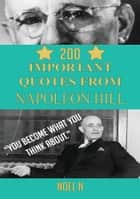 200 Important Quotes From Napoleon Hill ebook by Noel N