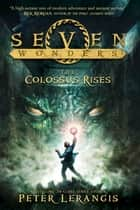 Seven Wonders Book 1: The Colossus Rises ebook by Peter Lerangis, Torstein Norstrand, Mike Reagan