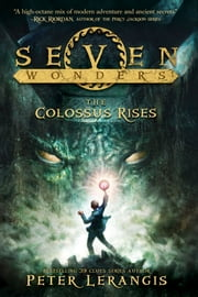 Seven Wonders Book 1: The Colossus Rises ebook by Peter Lerangis,Torstein Norstrand,Mike Reagan