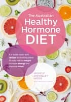 The Australian Healthy Hormone Diet - The Four-Week Lifestyle Plan that Will Transform Your Health ebook by Jennifer Fleming, Michele Chevalley Hedge