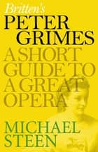 Britten's Peter Grimes - A Short Guide to a Great Opera ebook by