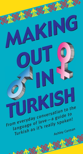 Making Out in Turkish - Turkish Phrasebook ebook by Ashley Carman