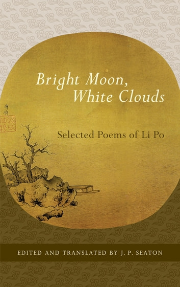 Bright Moon, White Clouds - Selected Poems of Li Po ebook by Li Po
