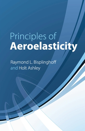 Principles of Aeroelasticity ebook by Raymond L. Bisplinghoff,Holt Ashley