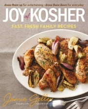 Joy of Kosher - Fast, Fresh Family Recipes ebook by Jamie Geller