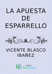 La apuesta de Esparrello ebook by Vicente Blasco Ibañez