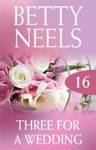 Three For A Wedding (New) ebook by Betty Neels