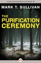 The Purification Ceremony ebook by Mark T. Sullivan