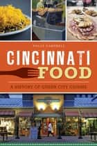 Cincinnati Food - A History of Queen City Cuisine ebook by Polly Campbell
