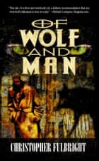 Of Wolf and Man ebook by Christopher Fulbright