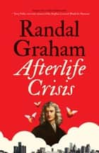 Afterlife Crisis ebook by Randal Graham