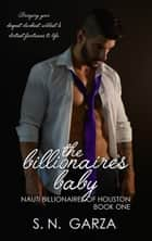 The Billionaire's Baby ebook by S. N. Garza