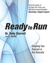 Ready to Run - Unlocking Your Potential to Run Naturally ebook by Kelly Starrett,TJ Murphy