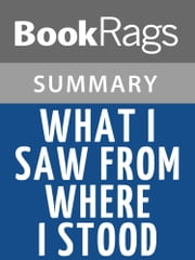 What I Saw from Where I Stood by Marisa Silver l Summary & Study Guide ebook by BookRags