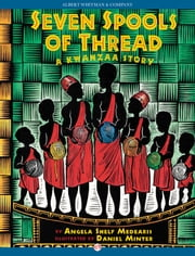 Seven Spools of Thread - A Kwanzaa Story ebook by Angela Shelf Medearis,Daniel Minter