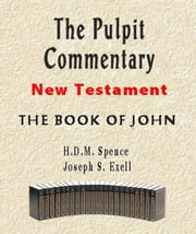 The Pulpit Commentary-Book of John ebook by Joseph Exell, H.D.M. Spence