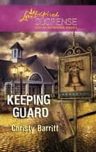Keeping Guard (Mills & Boon Love Inspired) ebook by Christy Barritt