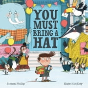 You Must Bring a Hat ebook by Kate Hindley, Simon Philip