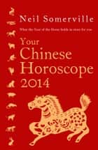 Your Chinese Horoscope 2014: What the year of the horse holds in store for you ebook by Neil Somerville