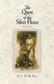 The Quest of the Silver Fleece - A Novel ebook by W. E. B. Du Bois,H. S. De Lay