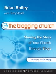 The Blogging Church - Sharing the Story of Your Church Through Blogs ebook by Brian Bailey,Terry Storch