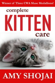Complete Kitten Care ebook by Amy Shojai