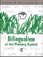 Bilingualism in the Primary School - A Handbook for Teachers ebook by Richard Mills, Jean Mills