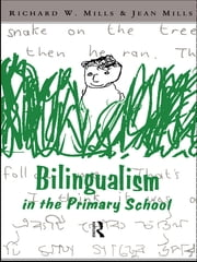Bilingualism in the Primary School - A Handbook for Teachers ebook by Richard Mills,Jean Mills