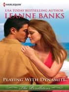 Playing with Dynamite (Mills & Boon M&B) ebook by Leanne Banks