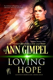 Loving Hope - GenTech Rebellion, #4 ebook by Ann Gimpel