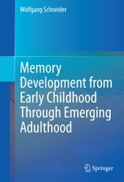 Memory Development from Early Childhood Through Emerging Adulthood ebook by Wolfgang Schneider
