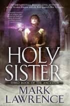 Holy Sister ebook by Mark Lawrence