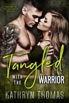Tangled with the Warrior - A Beatdown and Bent Over Romance, #3 ebook by Kathryn Thomas