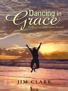 Dancing in Grace ebook by Jim Clark