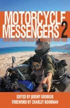 Motorcycle Messengers 2: Tales From the Road by Writers Who Ride ebook by Jeremy Kroeker